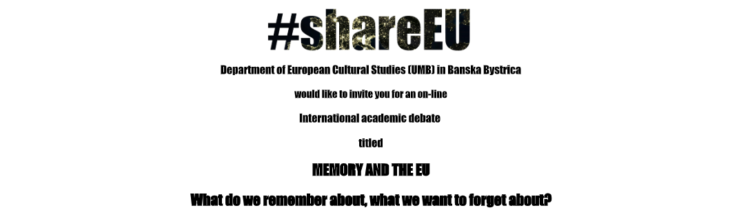 International academic debate  titled  MEMORY AND THE EU  What do we remember about, what we want to forget about?